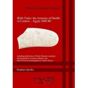 Birth Tusks: The Armoury of Health in Context - Egypt 1800 BC by Stephen Quirke