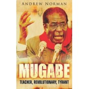 Mugabe by Dr. Andrew Norman