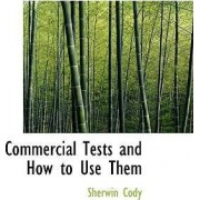 Commercial Tests and How to Use Them by Sherwin Cody