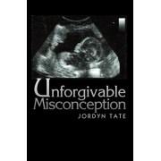 Unforgivable Misconception by Jordyn Tate