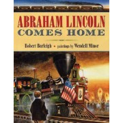Abraham Lincoln Comes Home by Robert Burleigh