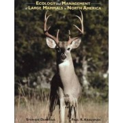 Ecology and Management of Large Mammals in North America by Stephen Demarais