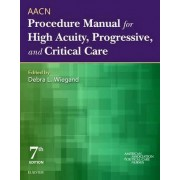 AACN Procedure Manual for High Acuity, Progressive, and Critical Care by American Association of Critical-Care Nurses (AACN)