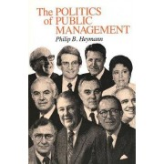 The Politics of Public Management by Philip B. Heymann