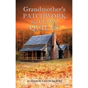 Grandmother's Patchwork and Crazy Quilts by Sheror Caton Moore