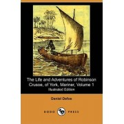 The Life and Adventures of Robinson Crusoe, of York, Mariner, Volume 1 (1812) (Illustrated Edition) (Dodo Press) by Daniel Defoe