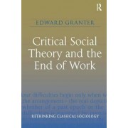Critical Social Theory and the End of Work by Dr Edward Granter