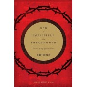 God Is Impassible and Impassioned by Rob Lister