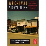 Archival Storytelling: A Filmmaker's Guide to Finding, Using, and Licensing Third-Party Visuals and Music by Sheila Curran Bernard