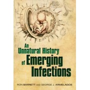 An Unnatural History of Emerging Infections by Ron Barrett