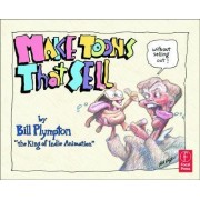 Make Toons That Sell without Selling Out by Bill Plympton