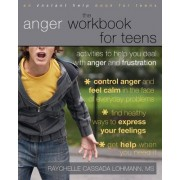 The Anger Workbook for Teens: Activities to Help You Deal with Anger and Frustration