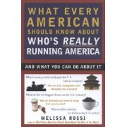 What Every American Should Know about Who's Really Running America by Melissa Rossi