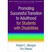 Promoting Successful Transition to Adulthood for Students with Disabilities by Robert L. Morgan
