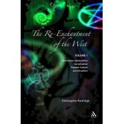 The Re-enchantment of the West: Understanding Popular Occulture v. 1 by Christopher H. Partridge