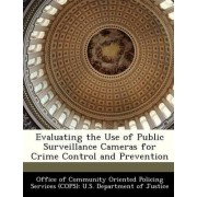 Evaluating the Use of Public Surveillance Cameras for Crime Control and Prevention by Office of Community Oriented Policing Se