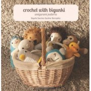 Crochet with Bigunki. Amigurumi Patterns by Begona Sanchez-Sauthier Berrojalbiz