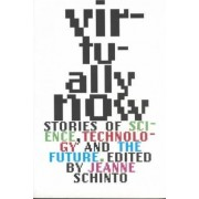 Virtually Now - Stories of Science, Technology & the Future by J Schinto