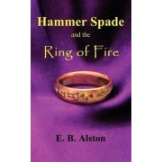 Hammer Spade and the Ring of Fire by E B Alston