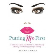 Putting Me First: A Woman's Guide to Intentionally Healing and Making Time for Herself
