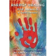 Energy Healing for Animals and Their Owners: An Earth Lodge Guide to Pet Wellness by Sandra Cointreau