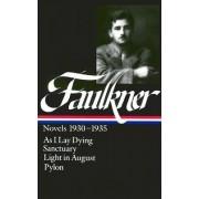 William Faulkner: Novels 1930-1935: As I Lay Dying/Sanctuary/Light in August/Pylon