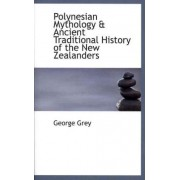 Polynesian Mythology & Ancient Traditional History of the New Zealanders by George Grey