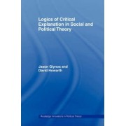 Logics of Critical Explanation in Social and Political Theory by Jason Glynos