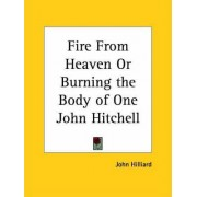 Fire from Heaven or Burning the Body of One John Hitchell (1686) by John Hilliard