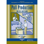 Pull Production for the Shopfloor by Productivity Press Development Team