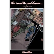 The Road to God Knows... an Original Graphic Novel About Hope, Friendship, Mental Illness, Schizophrenia, and a Young Teenage Girl Coping with Her Life and Coming of Age in a Broken But Loving Family by Von Allan