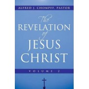 The Revelation of Jesus Christ by Alfred J Chompff Pastor
