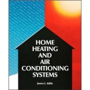 Home Heating and Air Conditioning Systems by James L. Kittle