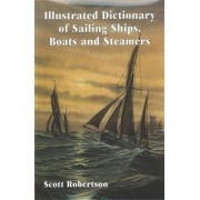 Illustrated Dictionary of Sailing Ships, Boats and Steamers by Scott Robertson
