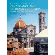 A Short History of Renaissance and Reformation Europe by Jonathan W. Zophy