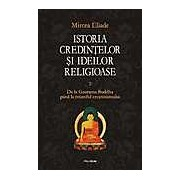 Istoria credintelor si ideilor religioase. Vol. 2: De la Gautama Buddha pana la triumful crestinismului