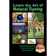 Learn the Art of Natural Dyeing by Dueep Jyot Singh