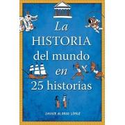 JAVIER ALONSO LOPEZ La Historia Del Mundo En 25 Historias (CAJON DESASTRE)