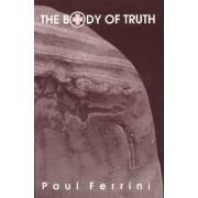 The Body of Truth by Paul Ferrini