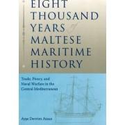 Eight Thousand Years of Maltese Maritime History by Ayse Devrim Atauz