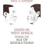 Jihad in West Africa During the Age of Revolutions by Paul Lovejoy
