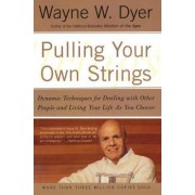 Pulling Your Own Strings by Dr. Wayne Dyer