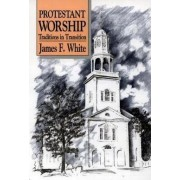 Protestant Worship by Jr. James F. White