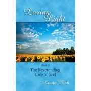 Loving Light Book 5, the Neverending Love of God by Liane Rich