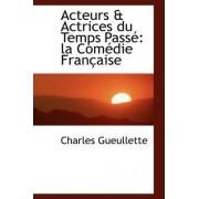 Acteurs & Actrices Du Temps Pass by Charles Gueullette