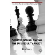 Constrained Balancing: The EU's Security Policy by Dirk Peters