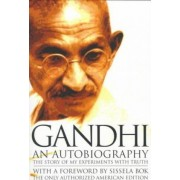 An Autobiography: The Story of My Experiments with Truth by Mahatma Gandhi
