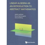 Linear Algebra as an Introduction to Abstract Mathematics by Anne Schilling
