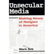 Unsecular Media by Mark Silk