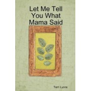 Let Me Tell You What Mama Said by Terri Lyons